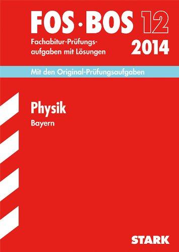 Abschluss-Prüfungsaufgaben Fachoberschule /Berufsoberschule Bayern / Physik FOS/BOS 12 / 2014: Fachabitur-Prüfungsaufgaben mit Lösungen