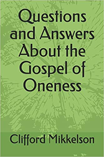 Questions and Answers About the Gospel of Oneness: Clifford