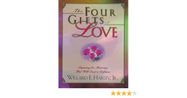 The Four Gifts Of Love Preparing For Marriage That Will Last A Lifetime Willard F Harley Jr 9780800717544 Amazon Books