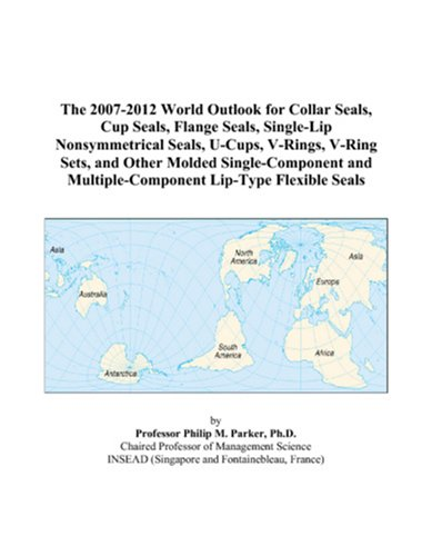 The 2007-2012 World Outlook for Collar Seals, Cup Seals, Flange Seals, Single-Lip Nonsymmetrical Seals, U-Cups, V-Rings, V-Ring Sets, and Other Molded ... Multiple-Component Lip-Type Flexible Seals