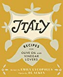 Italy: Recipes for Olive Oil and Vinegar Lovers