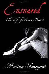 The Life of Anna, Part 4: Ensnared: Volume 4 by Marissa Honeycutt (2015-02-14)