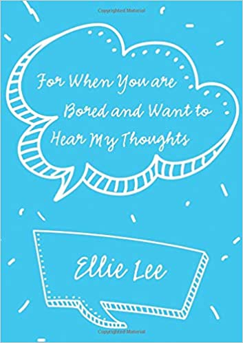 f0031d75a47 For When You are Bored and Want to Hear My Thoughts  Ellie Lee   9781483492803  Amazon.com  Books