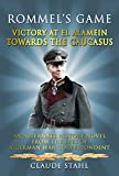 Rommel's Game: Victory at Al Alemain & Towards the Caucasus: An Alternate History Novel  from the Eyes of a German War Correspondent