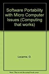 Software Portability: With Microcomputer Issues (Computing that works)