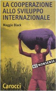 La cooperazione allo sviluppo internazionale Copertina flessibile – 15 apr 2004 Maggie Black F. Pagano Carocci 884302695X