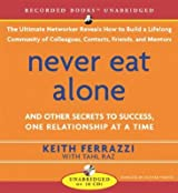 [ [ NEVER EAT ALONE: AND OTHER SECRETS TO SUCCESS, ONE RELATIONSHIP AT A TIME BY(FERRAZZI, KEITH )](AUTHOR)[COMPACT DISC]