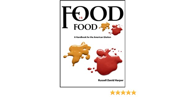 Food Is Food: A Handbook for the American Glutton