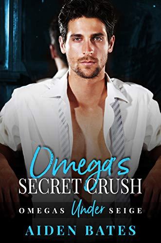 Omega's Secret Crush: Omega's Under Siege Book 1