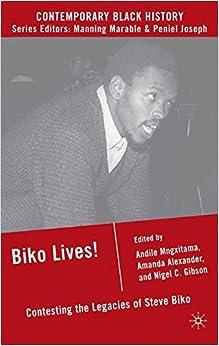 Biko Lives!: Contesting the Legacies of Steve Biko (Contemporary Black History)