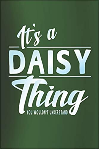 You Wouldnt Understand Its A Daisy Thing