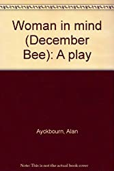 Woman in mind (December Bee): A play