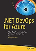 .NET DevOps for Azure: A Developer's Guide to DevOps Architecture the Right Way Front Cover