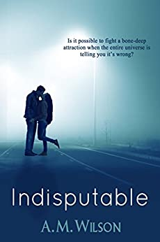 Indisputable by [Wilson, A.M.]