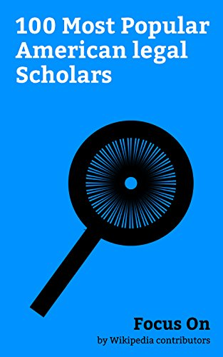 Focus On: 100 Most Popular American legal Scholars: Barack Obama, Elizabeth Warren, Ruth Bader Ginsburg, William Howard Taft, Antonin Scalia, Sonia Sotomayor, ... Merrick Garland, etc. (English Edition)