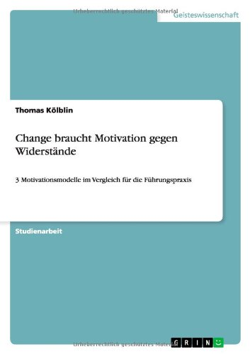 Change braucht Motivation gegen Widerstände: 3 Motivationsmodelle im Vergleich für die Führungspraxis