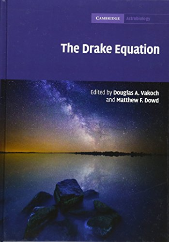 The Drake Equation: Estimating the Prevalence of Extraterrestrial Life through the Ages (Cambridge Astrobiology)