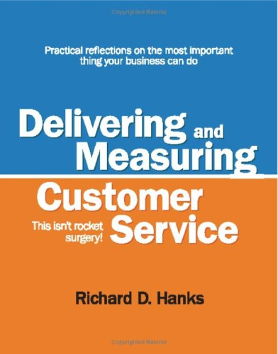 Delivering and Measuring Customer Service : This isn't rocket Surgery!