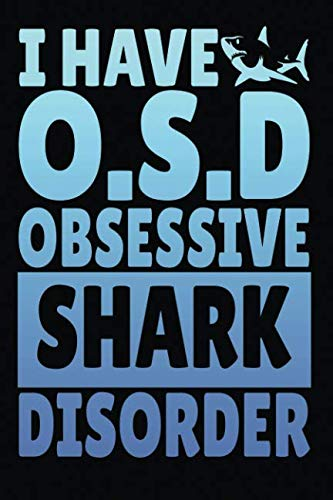 - I Have O.S.D Obsessive Shark Disorder