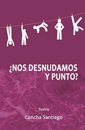 ¿Nos desnudamos y punto?  [Santiago, Concha] (Tapa Blanda)