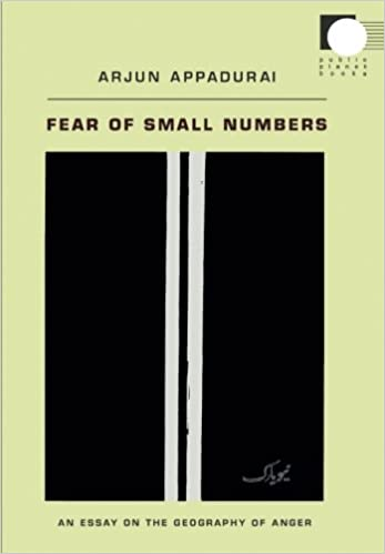fear of small numbers an essay on the geography of anger public fear of small numbers an essay on the geography of anger public planet books arjun appadurai 9780822338635 com books