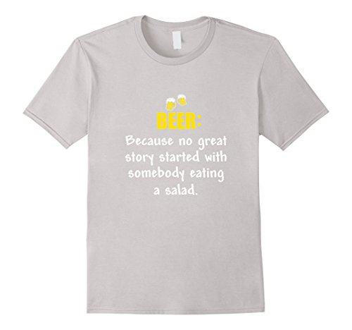 Beer: Because No Great Story Started With A Salad T Shirt