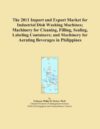 The 2011 Import and Export Market for Industrial Dish Washing Machines; Machinery for Cleaning, Filling, Sealing, Labeling Containers; and Machinery for Aerating Beverages in Philippines
