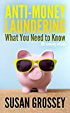 Anti-Money Laundering: What You Need to Know (UK banking edition): A concise guide to anti-money laundering and countering the financing of terrorism ... for those working in the UK banking sector by Susan Grossey