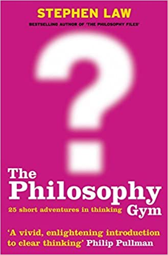 Book The Philosophy Gym: 25 Short Adventures in Thinking by Stephen Law (1-Mar-2004)