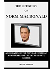 THE LIFE STORY OF NORM MACDONALD: A BIOGRAPHY OF THE POPULAR COMEDIAN AND FORMER 'SNL' WEEKEND UPDATE ANCHOR