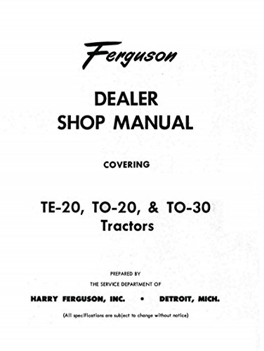- STEP-BY-STEP FERGUSON TRACTOR TO-30, TE-20, TO-20 FACTORY REPAIR SHOP & SERVICE MANUAL For Model Years 1946 1947 1948 1949 1950 1951 1952 1953 1954