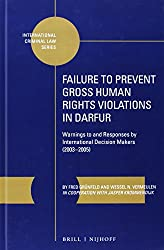 Failure to Prevent Gross Human Rights Violations in Darfur: Warnings to and Responses by International Decision Makers (2003-2005) (International Criminal Law)