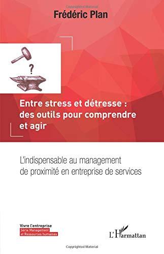 Entre stress et détresse : des outils pour comprendre et agir: L'indispensable au management de proximité en entreprise de services (French Edition) PDF
