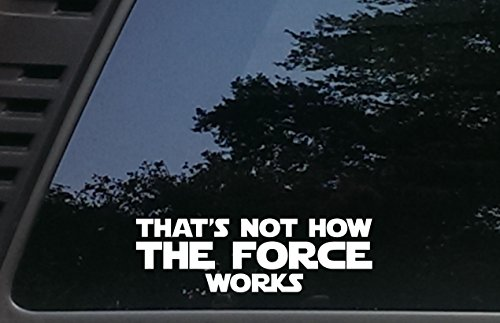 "That's NOT how THE FORCE Works - 8"" x 2 1/2"" die cut vinyl decal for cars, trucks, windows, boats, tool boxes, laptops, etc"