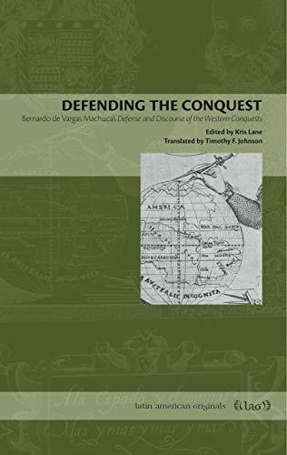 Defending the Conquest: Bernardo de Vargas Machuca's Defense and Discourse of the Western Conquests (Latin American Orig