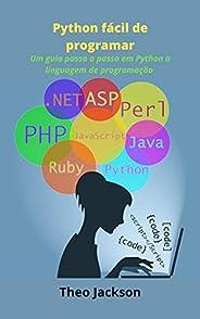 Python fácil de programar: Um guia passo a passo em Python a linguagem de programação