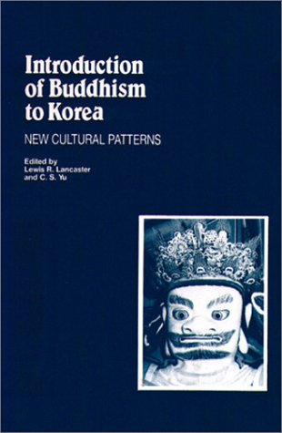 Introduction of Buddhism to Korea: New Cultural Patterns (Studies in Korean Religions and Culture ; V. 3)