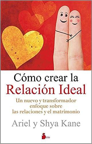 Cómo crear la relación ideal: Amazon.es: ARIEL Y SHYA KANE, Antonio Gómez Molero: Libros