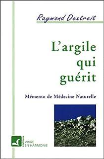 L'Argile qui guérit : mémento de médecine naturelle, Dextreit, Raymond