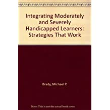 Integrating Moderately and Severely Handicapped Learners: Strategies That Work