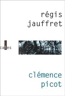 Clémence Picot : roman, Jauffret, Régis