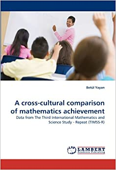 Book A cross-cultural comparison of mathematics achievement: Data from The Third International Mathematics and Science Study - Repeat (TIMSS-R)