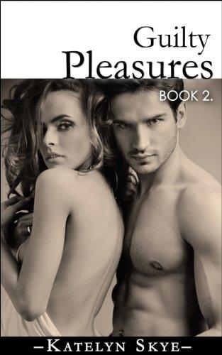 Guilty Pleasures Book 2 (Contemporary Romance)