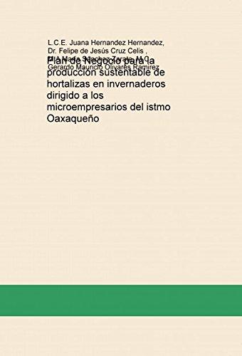 Descargar Libro Plan De Negocio Para La Producción Sustentable De Hortalizas En Invernaderos Dirigido A Los Microempresarios Del Istmo Oaxaqueño Juana Hernandez Hernandez
