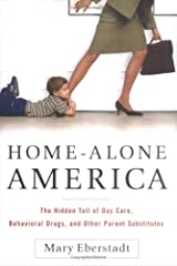 Home-Alone America: The Hidden Toll of Day Care, Behavioral Drugs, and Other Parent Substitutes Hardcover