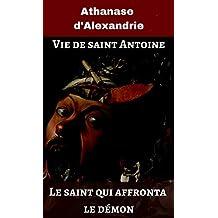 Vie de saint Antoine: Le saint qui affronta le démon (illustré) (French Edition)