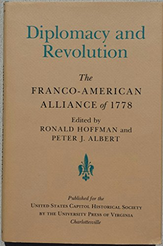 Diplomacy and Revolution: The Franco-American Alliance of 1778 (The French Alliance In The Revolutionary War)