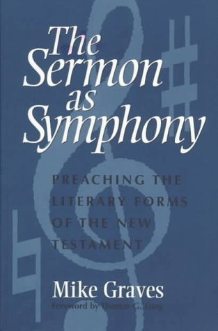 The Sermon As Symphony: Preaching the Literary Forms of the New Testament by Judson Pr