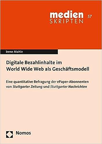 Book Digitale Bezahlinhalte im World Wide Web als Geschäftsmodell: Eine quantitative Befragung der ePaper-Abonnenten von Stuttgarter Zeitung und Stuttgarter Nachrichten (Medien Skripten) (German Edition)