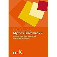 Mythos Grammatik?: Kompetenzorientierte Spracharbeit im Französischunterricht